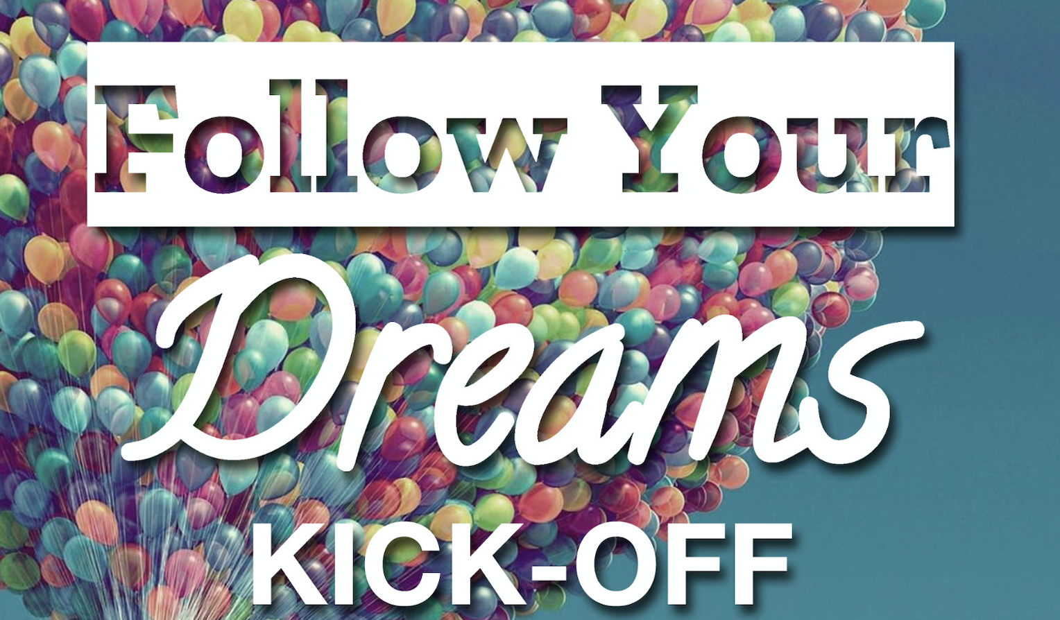 Follow Your Dreams Kick off